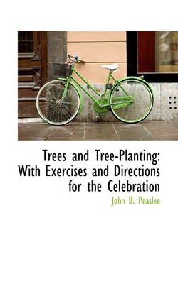 Trees and Tree-Planting: With Exercises and Directions for the Celebration