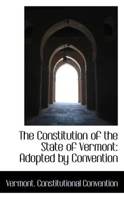 The Constitution of the State of Vermont: Adopted by Convention