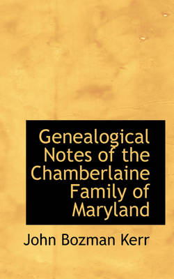 Genealogical Notes of the Chamberlaine Family of Maryland