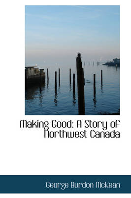 Making Good: A Story of Northwest Canada