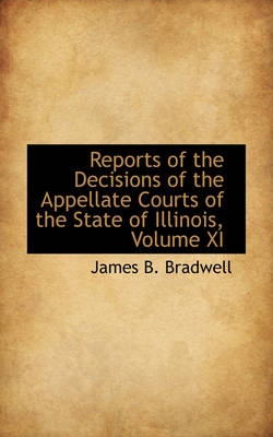 Reports of the Decisions of the Appellate Courts of the State of Illinois, Volume XI