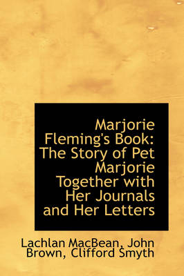 Marjorie Fleming's Book: The Story of Pet Marjorie Together with Her Journals and Her Letters