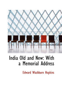 India Old and New: With a Memorial Address