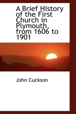A Brief History of the First Church in Plymouth, from 1606 to 1901