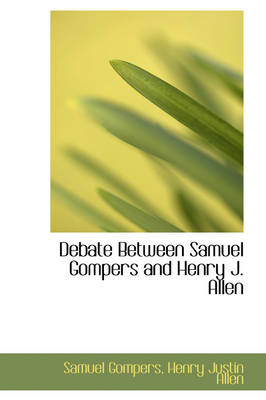 Debate Between Samuel Gompers and Henry J. Allen