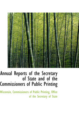 Annual Reports of the Secretary of State and of the Commissioners of Public Printing