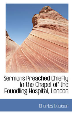Sermons Preached Chiefly in the Chapel of the Foundling Hospital, London