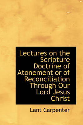 Lectures on the Scripture Doctrine of Atonement or of Reconciliation Through Our Lord Jesus Christ