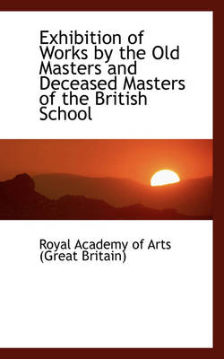 Exhibition of Works by the Old Masters and Deceased Masters of the British School