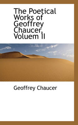 The Poetical Works of Geoffrey Chaucer, Voluem II