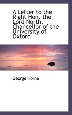 A Letter to the Right Hon. the Lord North, Chancellor of the University of Oxford