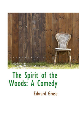 The Spirit of the Woods: A Comedy