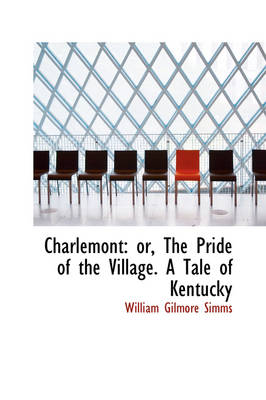 Charlemont: Or, the Pride of the Village. a Tale of Kentucky