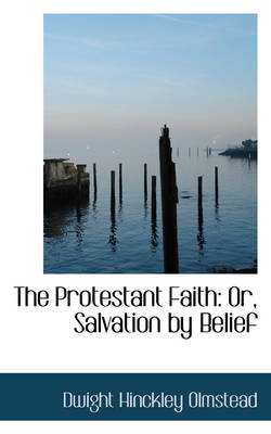 The Protestant Faith: Or, Salvation by Belief