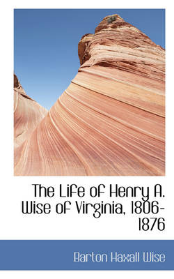 The Life of Henry A. Wise of Virginia, 1806-1876