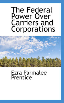 The Federal Power Over Carriers and Corporations