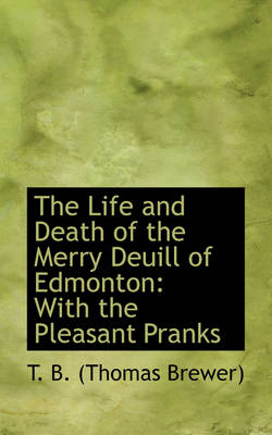 The Life and Death of the Merry Deuill of Edmonton: With the Pleasant Pranks