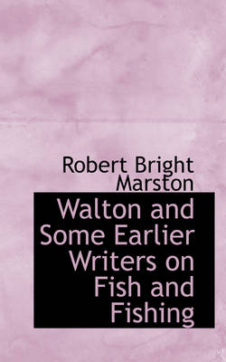 Walton and Some Earlier Writers on Fish and Fishing
