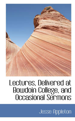 Lectures, Delivered at Bowdoin College, and Occasional Sermons