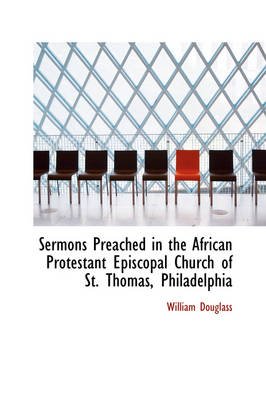 Sermons Preached in the African Protestant Episcopal Church of St. Thomas, Philadelphia