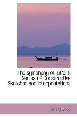 The Symphony of Life: A Series of Constructive Sketches and Interpretations