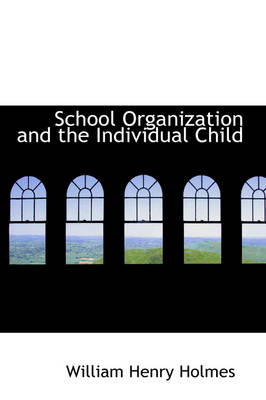 School Organization and the Individual Child