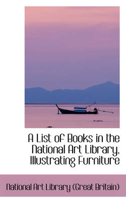 A List of Books in the National Art Library Illustrating Furniture