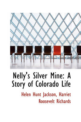 Nelly's Silver Mine: A Story of Colorado Life