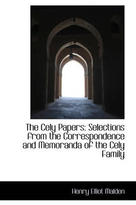 The Cely Papers: Selections from the Correspondence and Memoranda of the Cely Family