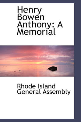 Henry Bowen Anthony: A Memorial