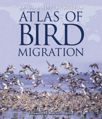 Natural History Museum Atlas of Bird Migration: Tracing the Great Journeys of the World's Birds