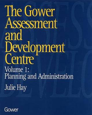 The Gower Assessment and Development Centre: Planning and Administration: Volume 1