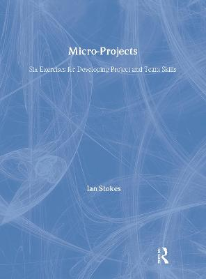 Micro-Projects: Six Exercises for Developing Project and Team Skills