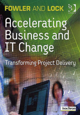 Accelerating Business and IT Change: Transforming Project Delivery