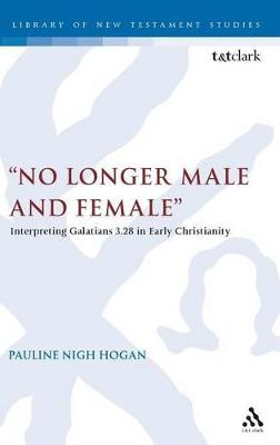 No Longer Male and Female: Interpreting Galatians 3:28 in Early Christianity