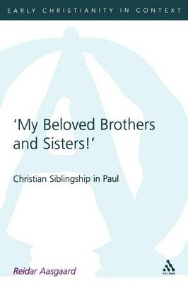 My Beloved Brothers and Sisters: Christian Siblingship in Paul