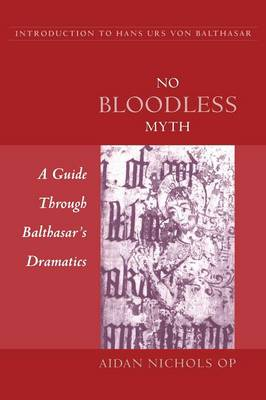 No Bloodless Myth: A Guide Through Balthasar's Dramatics