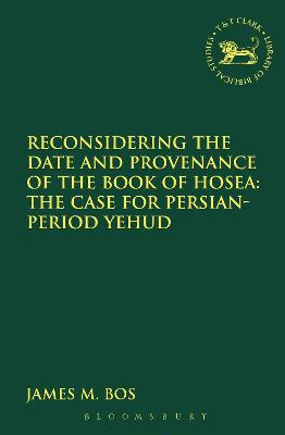 Reconsidering the Date and Provenance of the Book of Hosea: The Case for Persian-Period Yehud