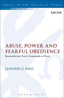 Abuse, Power and Fearful Obedience: Reconsidering 1 Peter's Commands to Wives