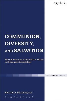 Communion, Diversity, and Salvation: The Contribution of Jean-Marie Tillard to Systematic Ecclesiology