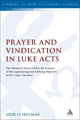 Prayer and Vindication in Luke - Acts: The Theme of Prayer within the Context of the Legitimating and Edifying Objective of the Lukan Narrative