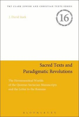 Sacred Texts and Paradigmatic Revolutions: The Hermeneutical Worlds of the Qumran Sectarian Manuscripts and the Letter to the Romans