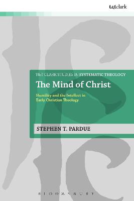 The Mind of Christ: Humility and the Intellect in Early Christian Theology