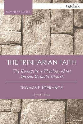 The Trinitarian Faith: The Evangelical Theology of the Ancient Catholic Church