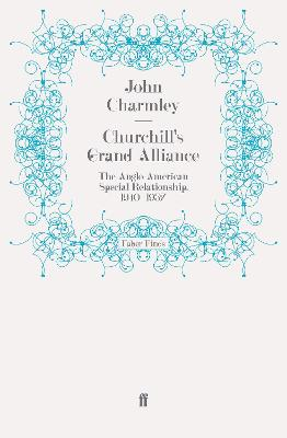 Churchill's Grand Alliance: The Anglo-American Special Relationship, 1940-1957
