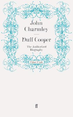 Duff Cooper: The Authorized Biography