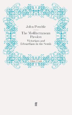 The Mediterranean Passion: Victorians and Edwardians in the South