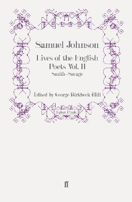 Lives of the English Poets: v. 2: Lives of the English Poets Vol. II Smith - Savage