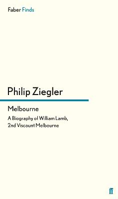 Melbourne: A Biography of William Lamb, 2nd Viscount Melbourne