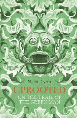 Uprooted: On the Trail of the Green Man